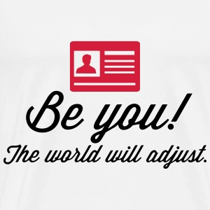 Be yourself. The world will be adapted! Tops - Men's Premium T-Shirt