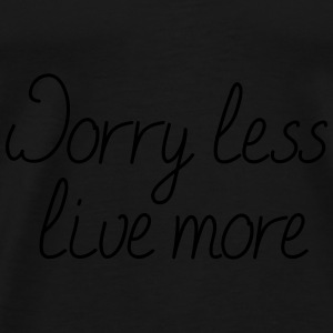 Worry less, live more - Männer Premium T-Shirt