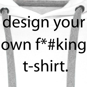 design your own T-shirt T-Shirts - Männer Premium Hoodie