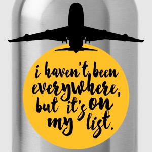 Haven't Been Everywhere Quote T-Shirts - Water Bottle