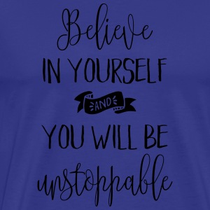 Believe In Yourself Quote Bags & Backpacks - Men's Premium T-Shirt