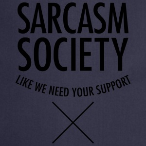 Sarcasm Society - Like We Need Your Support T-shirts - Keukenschort