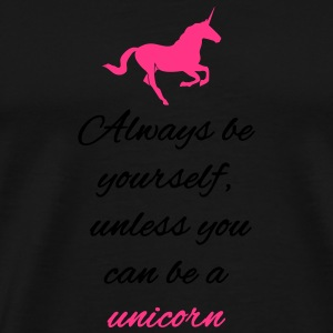 Always be yourself unless you can be a unicorn Mokken & toebehoor - Mannen Premium T-shirt