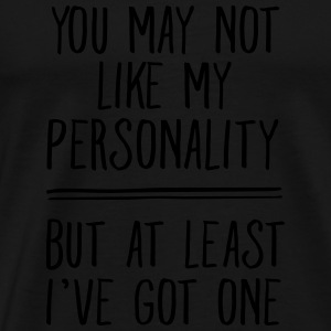 You May Not Like My Personality... Sweaters - Mannen Premium T-shirt