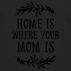 Home Is Where Your Mom Is Tassen & Zubehör - Männer Premium Langarmshirt