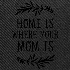 Home Is Where Your Mom Is Tassen & Zubehör - Snapback Cap