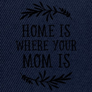 Home Is Where Your Mom Is T-Shirts - Snapback Cap