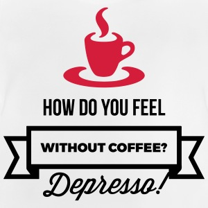 Without coffee I feel Depresso! Shirts - Baby T-Shirt