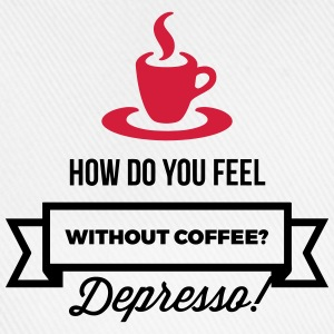 Without coffee I feel Depresso! T-Shirts - Baseball Cap
