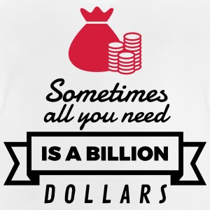 Sometimes you need only one billion US dollars! Shirts - Baby T-Shirt