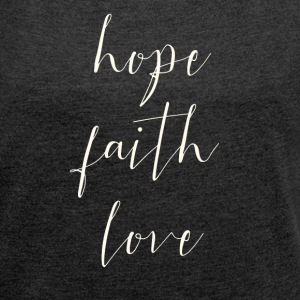 Hope Faith Love - Frauen T-Shirt mit gerollten Ärmeln
