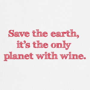 save the earth is the only planet with wine Wein - Kochschürze