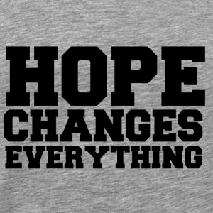 Hope Changes Everything Pullover & Hoodies - Männer Premium T-Shirt