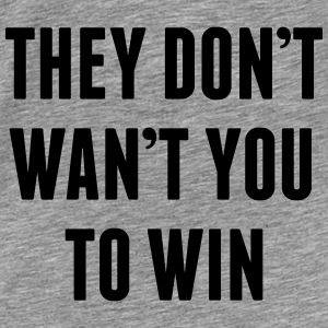 They don't want you to win Hoodies & Sweatshirts - Men's Premium T-Shirt
