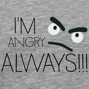 I'm angry... always! Long Sleeve Shirts - Men's Premium T-Shirt