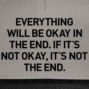everything okay in the end T-Shirts - Snapback Cap