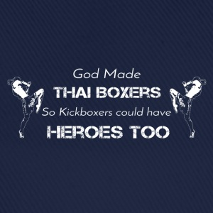 God Made Thai Boxers So Kickboxers Could Have... - Baseball Cap