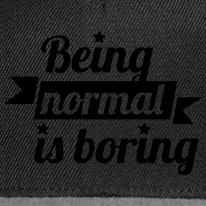 being normal is boring T-Shirts - Snapback Cap