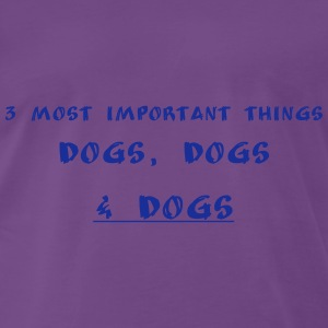 3 most important things - Dogs, Dogs & Dogs - Men's Premium T-Shirt