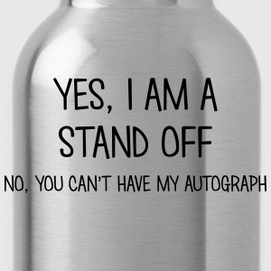 stand off yes no cant have autograph t-shirt - Water Bottle