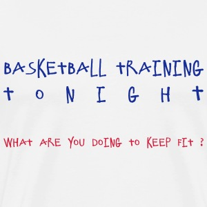 Basketball training tonight - what are you doing t - Men's Premium T-Shirt