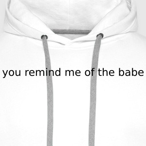 you remind me of the babe T-Shirts - Men's Premium Hoodie