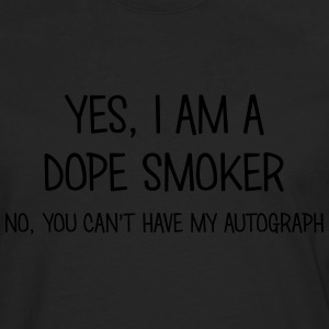 dope smoker yes no cant have autograph t-shirt - Men's Premium Longsleeve Shirt