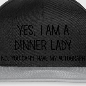 dinner lady yes no cant have autograph t-shirt - Snapback Cap