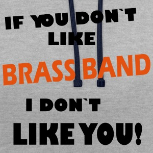 If you don`t like Brass Band  Camisetas - Sudadera con capucha en contraste