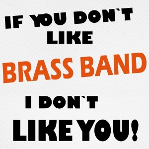 If you don`t like Brass Band  Tee shirts - Casquette classique