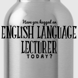 have you hugged an english language lect t-shirt - Water Bottle