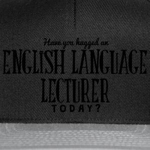 have you hugged an english language lect t-shirt - Snapback Cap