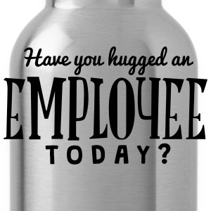 have you hugged an employee today t-shirt - Gourde