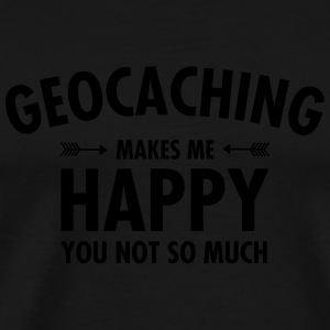 Geocaching Makes Me Happy - You Not So Much Mugs & Drinkware - Men's Premium T-Shirt