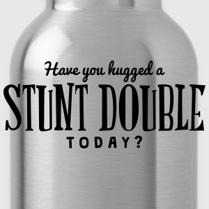 have you hugged a stunt double today t-shirt - Water Bottle
