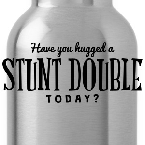 have you hugged a stunt double today t-shirt - Gourde