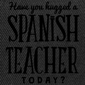 have you hugged a spanish teacher today t-shirt - Snapback Cap