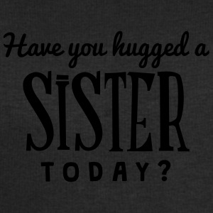 have you hugged a sister today t-shirt - Sweat-shirt Homme Stanley & Stella