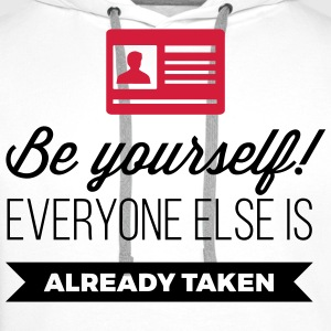 Be yourself. Everyone else is already taken! Long Sleeve Shirts - Men's Premium Hoodie
