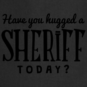 have you hugged a sheriff today t-shirt - Tablier de cuisine