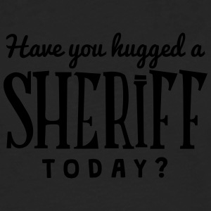 have you hugged a sheriff today t-shirt - T-shirt manches longues Premium Homme