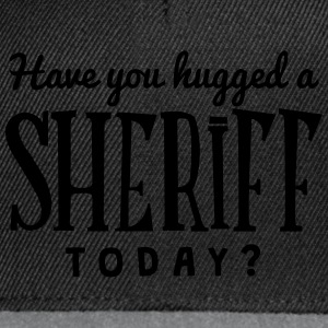 have you hugged a sheriff today t-shirt - Casquette snapback
