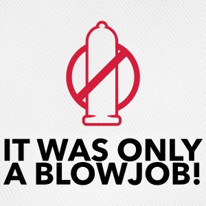 It was just a blowjob! T-Shirts - Baseball Cap