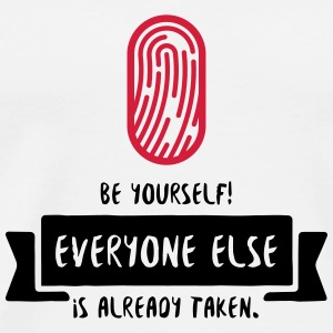 Be yourself. Everyone else is already taken! Phone & Tablet Cases - Men's Premium T-Shirt