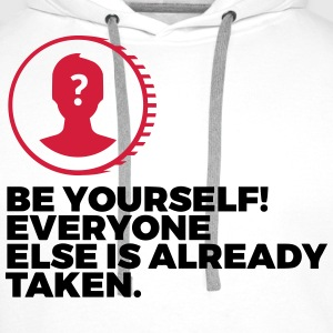 Be yourself. Everyone else is already taken! T-Shirts - Men's Premium Hoodie