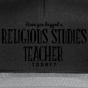 have you hugged a religious studies teac t-shirt - Snapback Cap