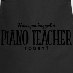 have you hugged a piano teacher today t-shirt - Cooking Apron