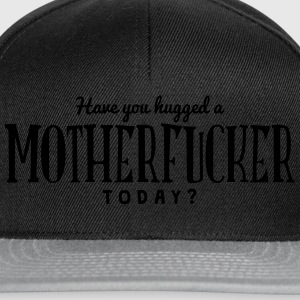 have you hugged a motherfucker today t-shirt - Snapback Cap