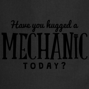 have you hugged a mechanic today t-shirt - Cooking Apron