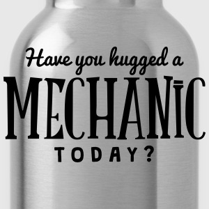 have you hugged a mechanic today t-shirt - Water Bottle